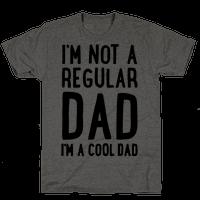 I'm Not A Regular Dad I'm A Cool Dad