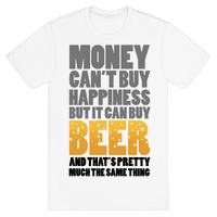 Money Can't Buy Happiness But it Can't Buy Beer