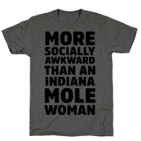 More Socially Awkward Than an Indiana Mole Woman