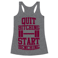 Quit Bitching Start Benching