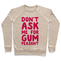 Don't Ask Me for Gum Peasant