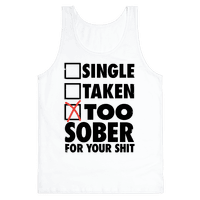 Single, Taken, Too Sober For Your Shit Tank