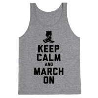 Keep Calm and March On (Tank)