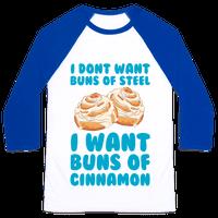 I Don't Want Buns Of Steel I Want Buns Of Cinnamon Baseball