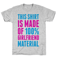 This Shirt is Made of 100% Girlfriend Material