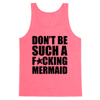 Don't Be Such A F*cking Mermaid