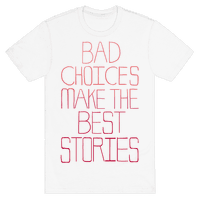 Bad Choices Make the Best Stories