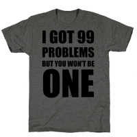I Got 99 Problems But You Won't Be One