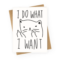 I Do What I Want Greetingcard