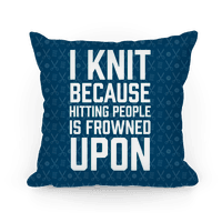 I Knit Because Hitting People Is Frowned Upon