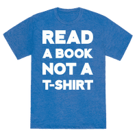 Read a Book Not a T-shirt