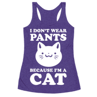 I Don't Wear Pants Because I Am a Cat