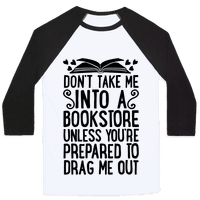 Don't Take Me Into A Bookstore Unless You're Prepared To Drag Me Out