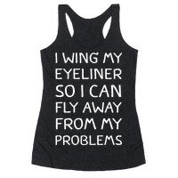 I Wing My Eyeliner So I Can Fly Away From My Problems