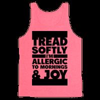 Tread Softly I'm Allergic To Mornings & Joy