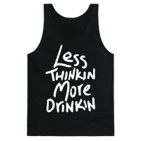 Less Thinkin, More Drinkin