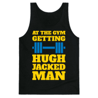 Gettin' Hugh Jacked Man
