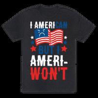 I AmeriCAN But I AmeriWON'T