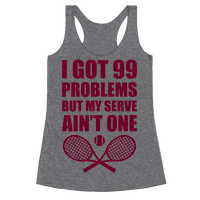 I Got 99 Problems But My Serve Ain't One