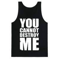 You Cannot Destroy Me