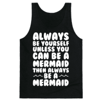 Always Be Yourself, Unless You Can Be A Mermaid, Then Always Be A Mermaid