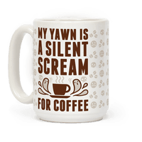 My Yawn Is A Silent Scream For Coffee