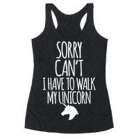 Sorry Can't I Have To Walk My Unicorn Racerback