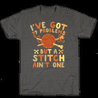 I've Got 99 Problems But a Stitch Ain't One