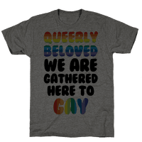 Queerly Beloved We Are Gathered Here To Gay