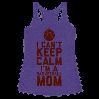 I Can't Keep Calm, I'm A Basketball Mom Racerback