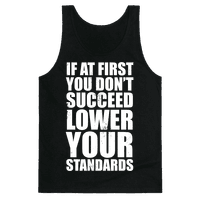 If At First You Don't Succeed, Lower Your Standards (White Ink)