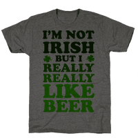 I'm Not Irish But I Really REALLY Like Beer