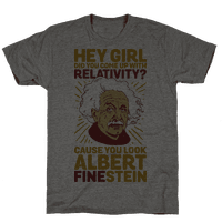 Hey Girl Did You Come Up With Relativity? Cause You Look Albert Fine-stein