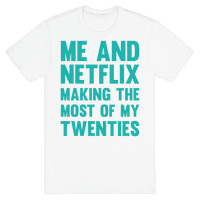 Me And Netflix Making The Most Of My Twenties