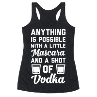 Anything Is Possible With A Little Mascara And A Shot Of Vodka Racerback