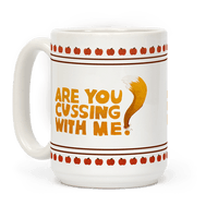 Are You Cussing With Me? Mug
