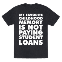 My Favorite Childhood Memory is Not Paying Student Loans
