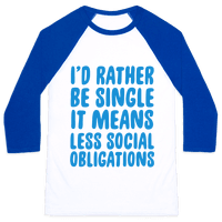 I'd Rather Be Single It Means Less Social Obligations Baseball