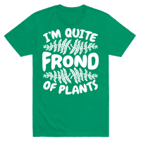 I'm Quite Frond of Plants Tee