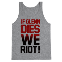 If Glenn Dies We Riot!