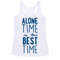 Alone Time Is The Best Time Racerback