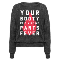 Your Booty is Givin' Me Pants Fever