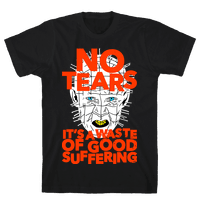 No Tears. It's a Waste of Good Suffering. (Pinhead)