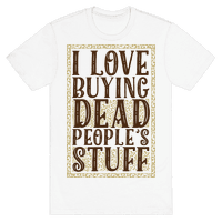 I Love Buying Dead People's Stuff