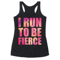 I Run To Be Fierce