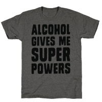 Alcohol Gives Me Superpowers