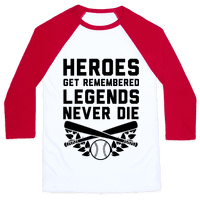 Heroes Get Remembered Legends Never Die