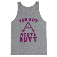You Got Acute Butt