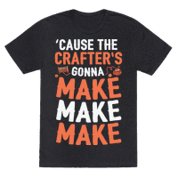 'Cause The Crafter's Gonna Make Make Make