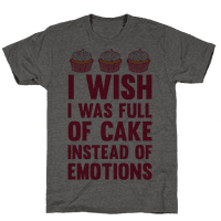 I Wish I Was Full Of Cake Instead Of Emotions